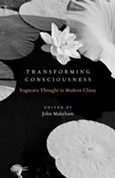 Transforming Consciousness: Yogacara Thought in Modern China