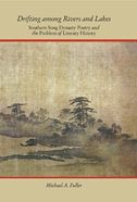 Drifting Among Rivers and Lakes: Southern Song Dynasty Poetry and the Problem of Literary History