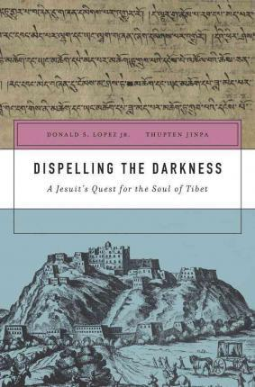 Dispelling the Darkness : A Jesuit's Quest for the Soul of 