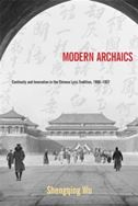 Modern Archaics: Continuity and Innovation in the Chinese Lyric Tradition, 1900-1937