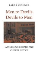 Men to Devils, Devils to Men: Japanese War Crimes and Chinese Justice