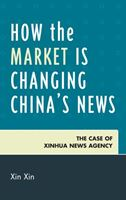 How the Market is Changing China's News: The Case of Xinhua News Agency