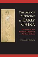 The Art of Medicine in Early China: The Ancient and Medieval Origins of a Modern Archive