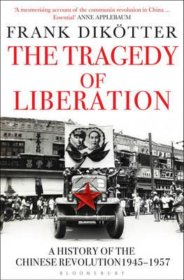 The Tragedy of Liberation - A History of the Chinese Revolution 1945 - 1957
