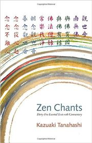 Zen Chants : Thirty-Five Essential Texts in New Translations with Commentary