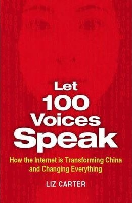 Let 100 Voices Speak: How the Internet is Transforming China and Changing Everything