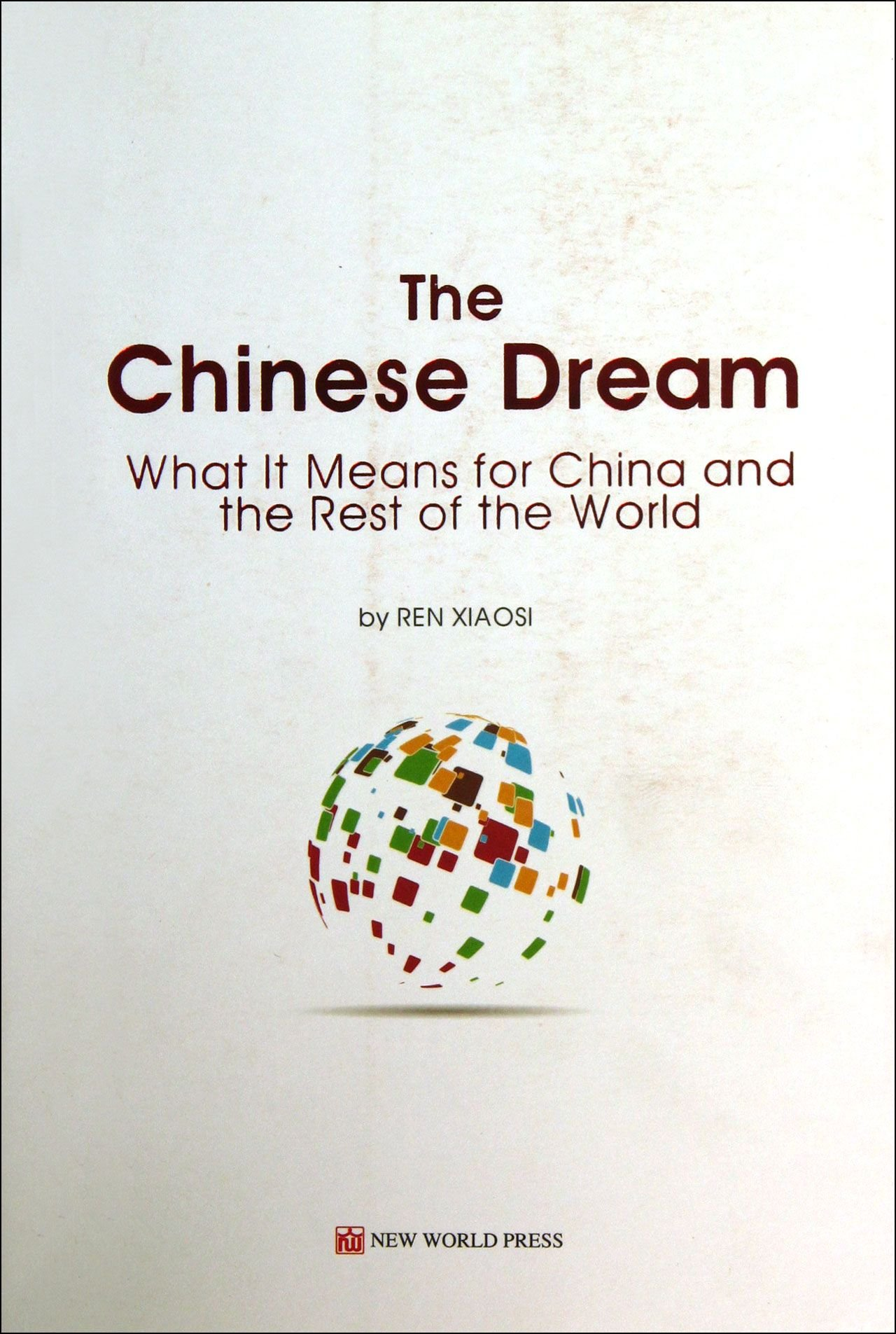 The Chinese Dream - What It Means for China and the Rest of the world