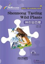 Shennong Tasting Wild Plants - Rainbow Bridge Graded Chinese Reader, Starter: 150 Vocabulary Words