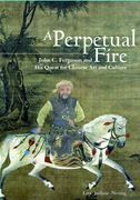 A Perpetual Fire: John C. Ferguson and His Acquisition of Chinese Art and Culture